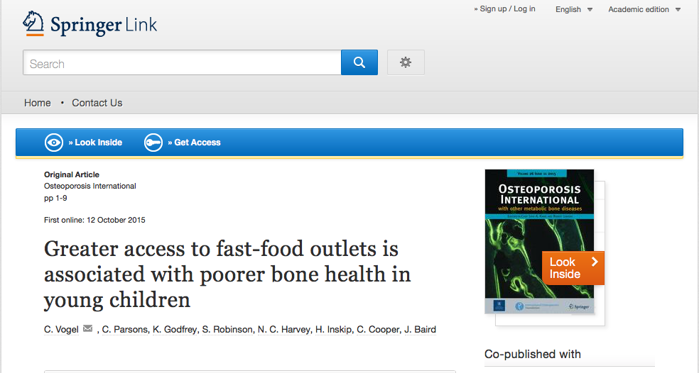 Vogel, C.; Parsons, C.; Godfrey, K.; Robinson, S.; Harvey, N. C. et al. (2015) Greater access to fast-food outlets is associated with poorer bone health in young children // Osteoporosis International