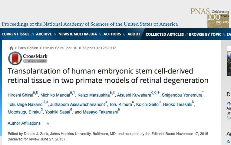 Shirai, Hiroshi; Mandai, Michiko; Matsushita, Keizo; Kuwahara, Atsushi; Yonemura, Shigenobu et al. (2015) Transplantation of human embryonic stem cell-derived retinal tissue in two primate models of retinal degeneration // PNAS - p. 151259011